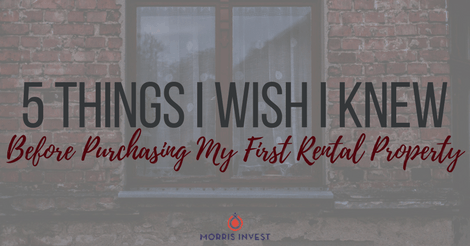 5 Things I Wish I Knew Before Purchasing My First Rental Property