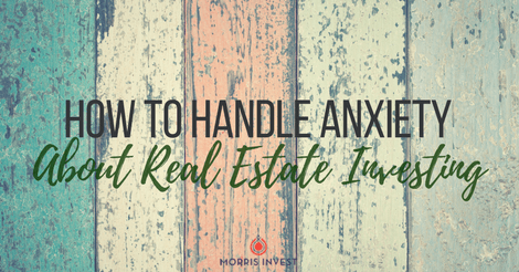 How to Handle Anxiety About Real Estate Investing