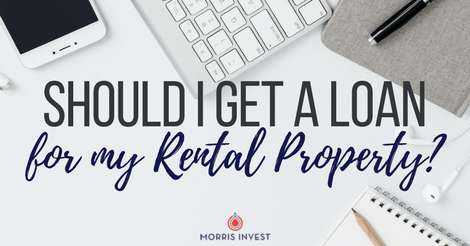 Should I Get a Loan for My Rental Property?