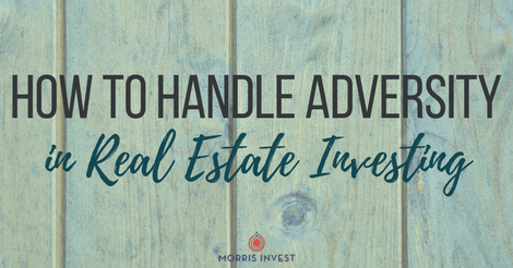 How to Handle Adversity in Real Estate Investing
