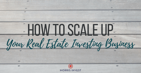How to Scale Up Your Real Estate Investing Business