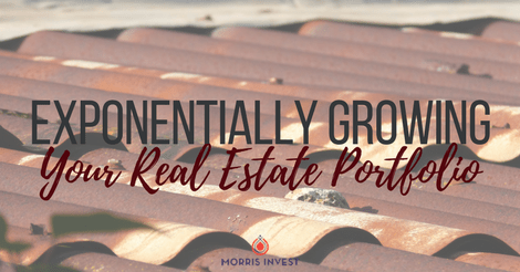 Exponentially Growing Your Real Estate Portfolio