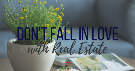 Don't Fall in Love with Real Estate