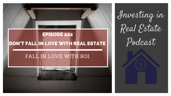 EP222: Don't Fall in Love with Real Estate, Fall in Love with ROI