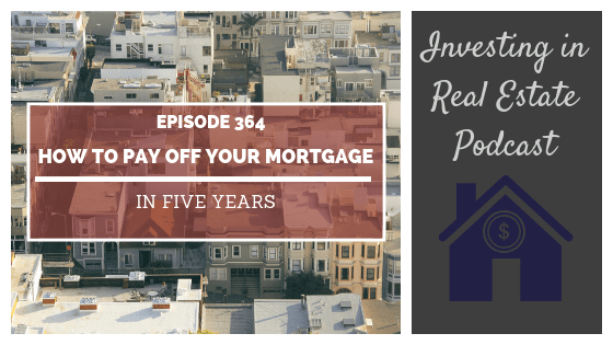 EP364: How to Pay Off Your Mortgage in 5 Years