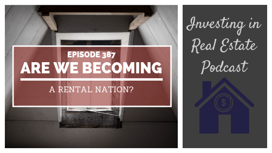EP387: Are We Becoming a Rental Nation?