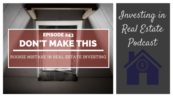EP243: Don't Make This Rookie Mistake in Real Estate Investing
