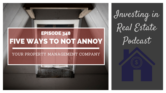 EP348: Five Ways to Not Annoy Your Property Management Company