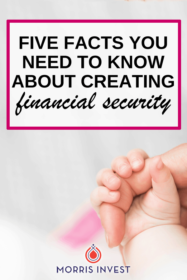 We all want to feel like our investments are low-risk and secure, that we'll be comfortable in retirement, and that our children won't have to worry about money. Here are 5 facts you need to know about creating financial security for your family.