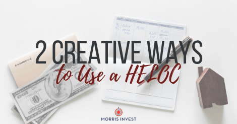 2 Creative Ways to Use a HELOC