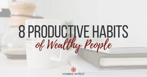 8 Productive Habits of Wealthy People