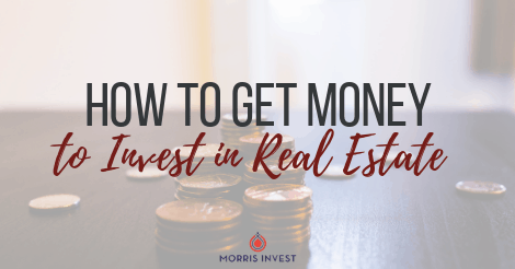 How to Get Money to Invest in Real Estate