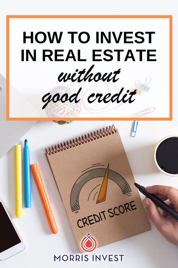 You can invest in real estate without great credit. It might require you to be a little more creative, but where there's a will, there's a way.
