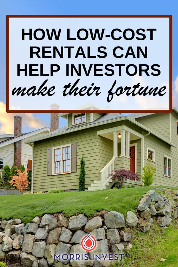 Low cost rental properties are how many successful investors have made their fortune and achieved financial freedom. Here's why they can be so great!
