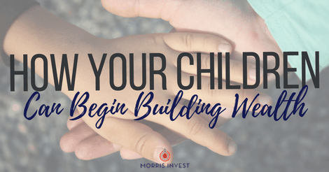 How Your Children Can Begin Building Wealth