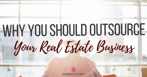 Why You Should Outsource Your Real Estate Business