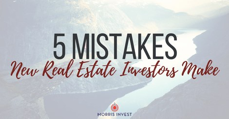5 Mistakes New Real Estate Investors Make