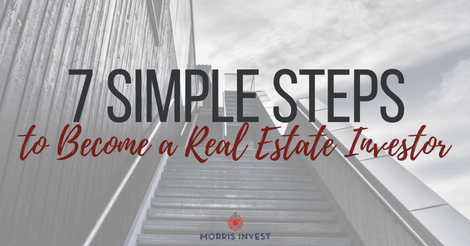 7 Simple Steps to Become a Real Estate Investor