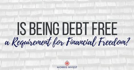 Is Being Debt Free a Requirement for Financial Freedom?