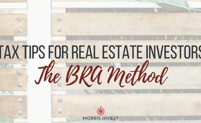 Tax Tips for Real Estate Investors: The BRA Method