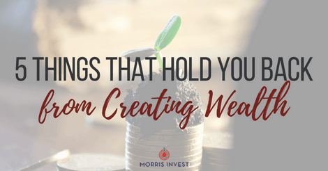 5 Things That Hold You Back from Creating Wealth