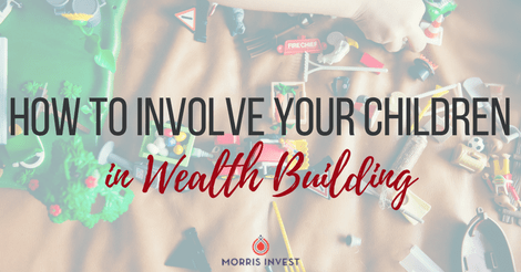 How to Involve Your Children in Wealth Building
