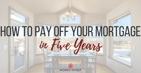 How to Pay Off Your Mortgage in 5 Years