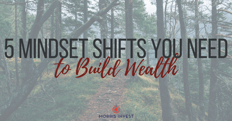 5 Mindset Shifts You Need to Build Wealth