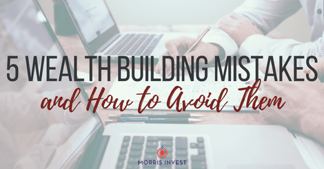 5 Wealth Building Mistakes and How to Avoid Them