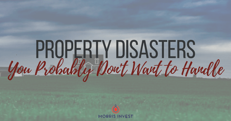 Property Disasters You Probably Don't Want to Handle