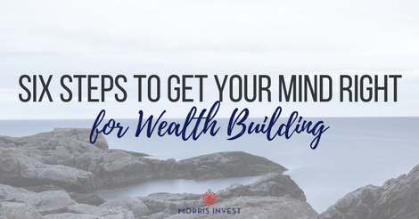 Six Steps to Get Your Mind Right for Wealth Building