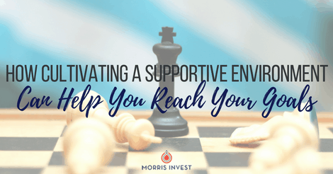 How Cultivating a Supportive Environment Can Help You Reach Your Goals
