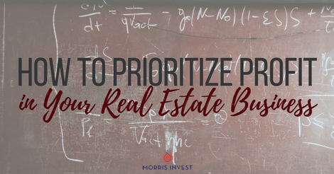 How to Prioritize Profit in Your Real Estate Business