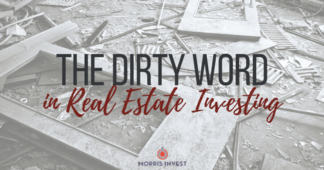 The Dirty Word in Real Estate Investing