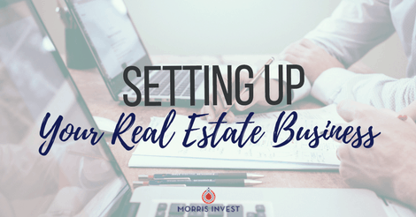 Setting Up Your Real Estate Business