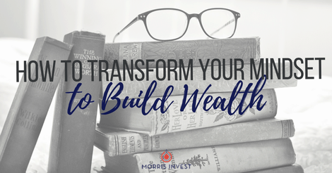 How to Transform Your Mindset to Build Wealth