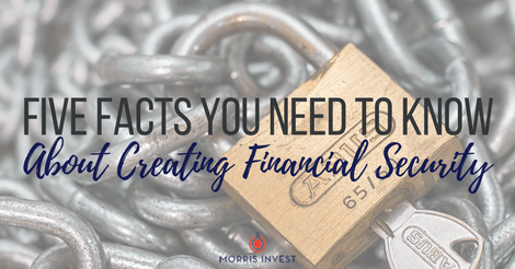 Five Facts You Need to Know About Creating Financial Security