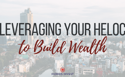 Leveraging Your HELOC to Build Wealth
