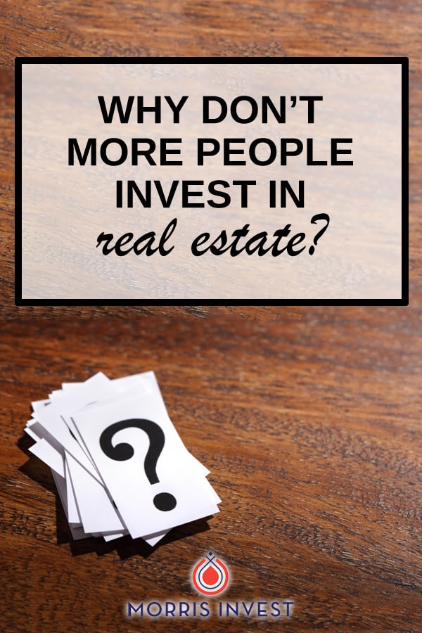 there are two big reasons why people don't invest in real estate.