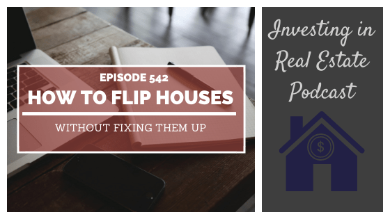 How to Flip Houses Without Fixing Them Up with Jerry Norton – Episode 542