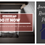 Do It Now. Why the End of the Year Is the Best Time to Buy Real Estate - Episode 546