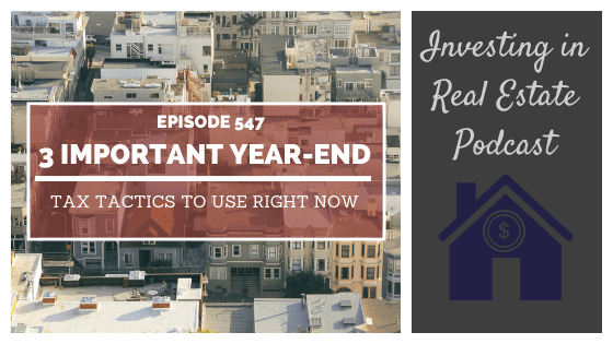 3 Important Year-End Tax Tactics to Use Right Now – Episode 547
