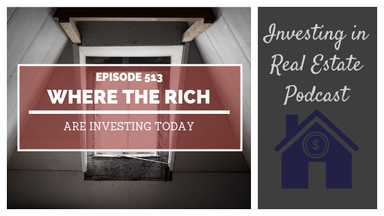 Where the Rich Are Investing Today – Episode 513