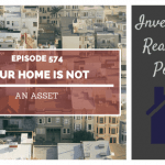 Your Home Is Not an Asset - Episode 574