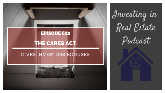 The Cares Act Gives Investors Bonuses – Episode 612
