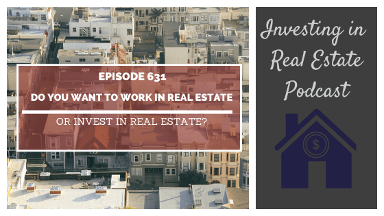 Do You Want to Work In Real Estate or Invest in Real Estate? – Episode 631