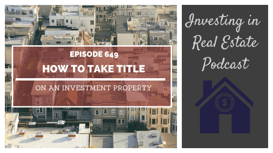 How to Take Title on an Investment Property – Episode 649