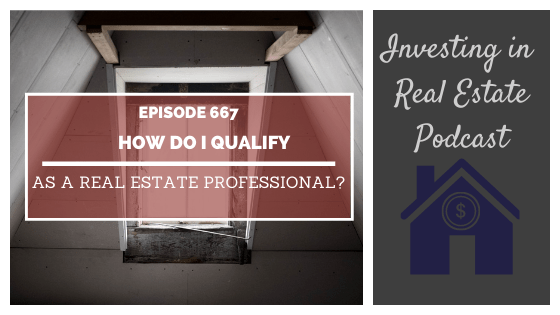 Q&A: How Do I Qualify as a Real Estate Professional? – Episode 667