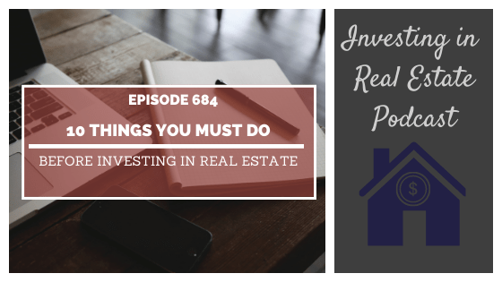 10 Things You Must Do Before Investing in Real Estate – Episode 684