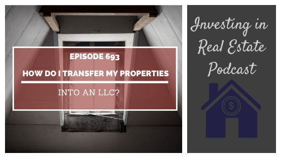 Q&A: How Do I Transfer My Properties into an LLC? – Episode 693